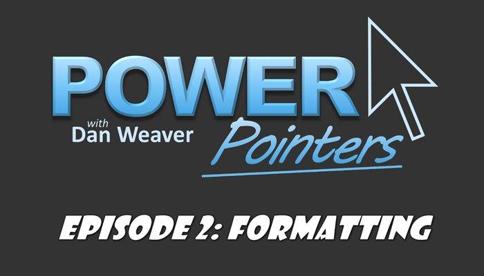 PowerPointers Episode 2 – Formatting